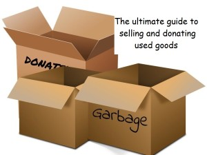 This guide will help you navigate the path through online and in person selling of used items.  If you have items you want to donate, click here for a list of local charities that accept the kinds of goods you're donating. Some charities will even pick up your merchandise!